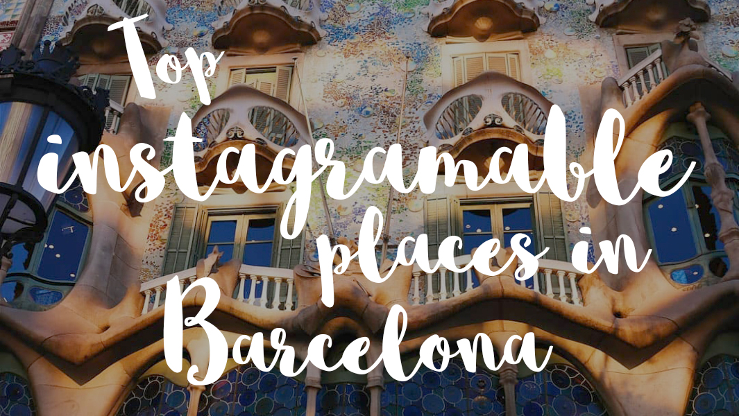 Top instagramable places in Barcelona