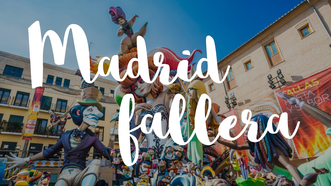 Madrid fallera: the best of Valencia in town!